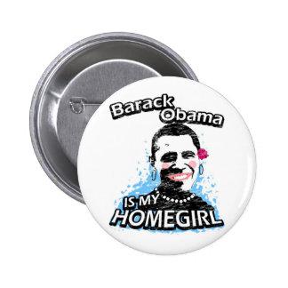 Barack Obama is my homegirl 2 Inch Round Button