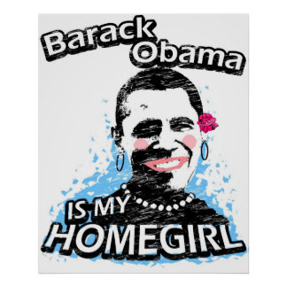 Barack Obama is my homegirl Poster