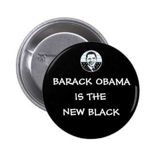 BARACK OBAMA IS THE NEW BLACK Button, Badge.