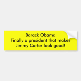 Barack Obama makes Jimmy Carter look good Bumper Sticker