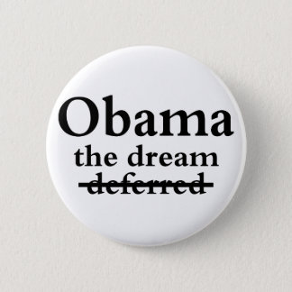 Barack Obama: The Dream, Not Deferred 2 Inch Round Button