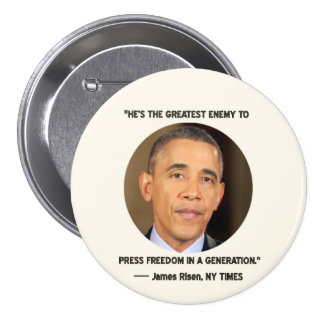 Barack Obama: the greatest threat to press freedom Pins