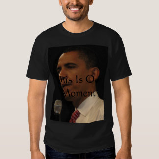 Barack Obama-This Is Our Moment Tee Shirts