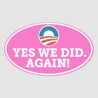 Barack Obama Yes We Did Again Oval Sticker (Pink)