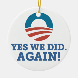 Barack Obama Yes We Did Again (White) Round Ceramic Ornament