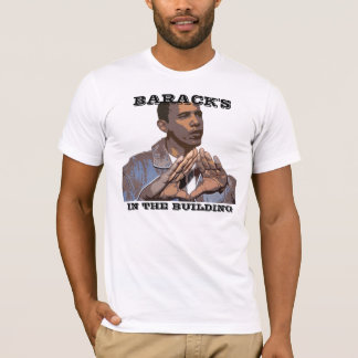 BARACK'S IN THE BUILDING T-Shirt