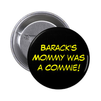 Barack's Mommy was a Commie! 2 Inch Round Button