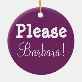 Barbara Please!  Please Barbara! Ceramic Ornament