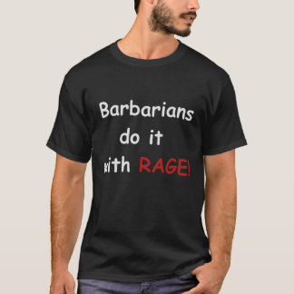 Barbarians do it with Rage T-Shirt