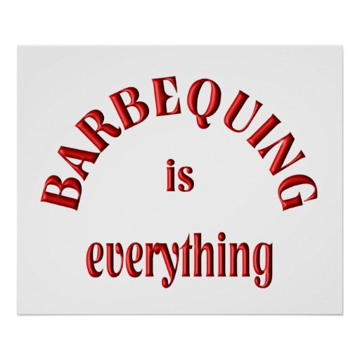 Barbequing is Everything Poster