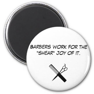 """barber, Barbers work for the """"shear"""" joy of it. Magnet"""
