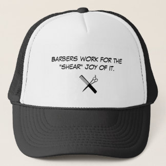 "barber, Barbers work for the ""shear"" joy of it. Trucker Hat"