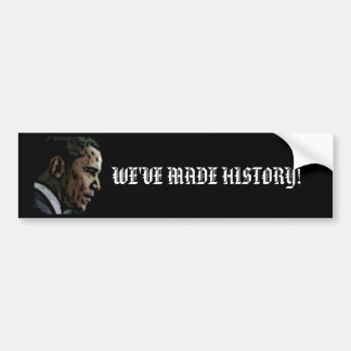 "Barck Obama, ""WE'VE MADE HISTORY!"" Bumper Sticker"