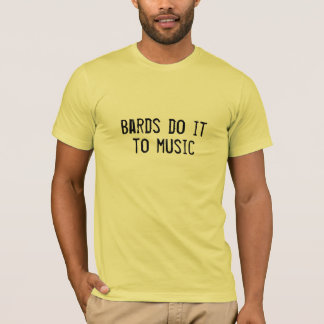 Bards do it to music T-Shirt