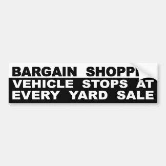 Bargain Shopper Vehicle Stops At Every Yard Sale Bumper Sticker