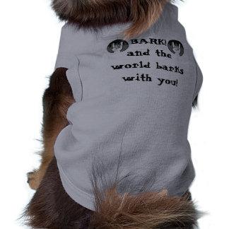 Bark & the world barks with you dog shirt
