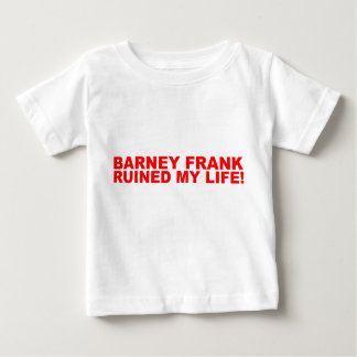 Barney Frank ruined my life! Baby T-Shirt