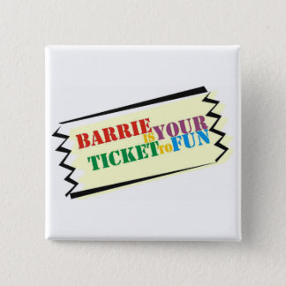 Barrie is Your Ticket to Fun 2 Inch Square Button