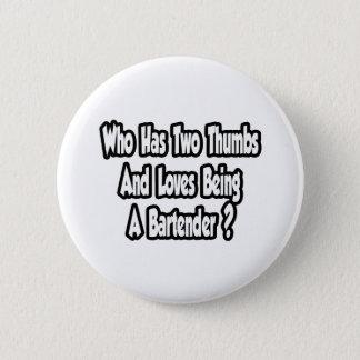 Bartender Joke...Two Thumbs 2 Inch Round Button