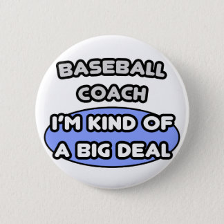 Baseball Coach...Kind of a Big Deal 2 Inch Round Button