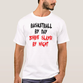 Basketball by Day Zombie Slayer by Night T-Shirt
