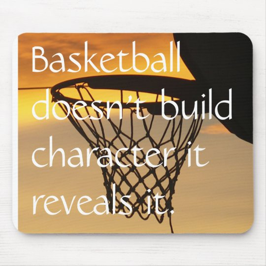 Basketball doesn't build characte... mouse pad