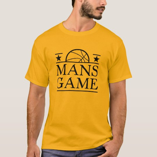 Basketball is a man's game T-Shirt