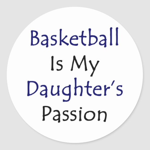 Basketball Is My Daughter's Passion Round Sticker