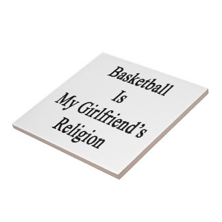 Basketball Is My Girlfriend's Religion Ceramic Tile
