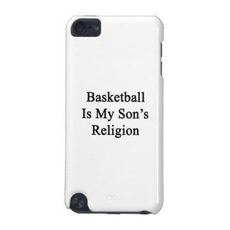 Basketball Is My Son's Religion iPod Touch 5G Covers