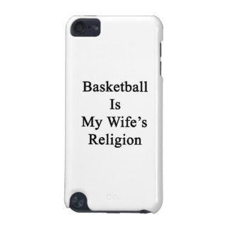 Basketball Is My Wife's Religion iPod Touch 5G Case