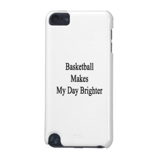 Basketball Makes My Day Brighter iPod Touch 5G Cover