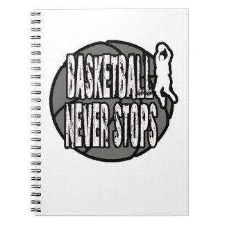Basketball never stops spiral notebook