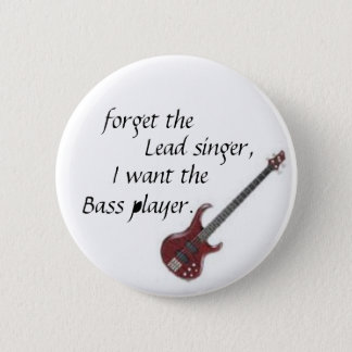 bass guitar, forget the, Lead singer,, I want t... 2 Inch Round Button