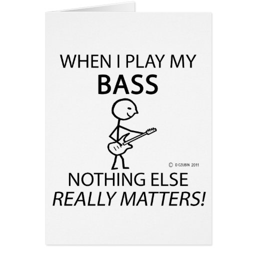 Bass Nothing Else Matters Greeting Cards