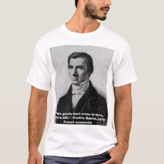 "Bastiat, ""When goods don't cross borders, sol... T-Shirt"
