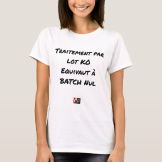 BATCH PROCESSING KB IS EQUIVALENT TO NULL BATCH T-Shirt