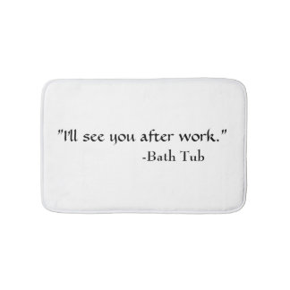 """Bath Tub Quote"" Bath Mat"