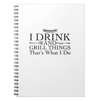 Bbq Barbecue Gift Funny I Drink And Grill Things Notebook