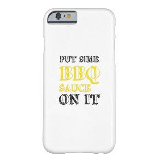 Bbq Barbecue Sauce On It Grilling Funny Gift Barely There iPhone 6 Case