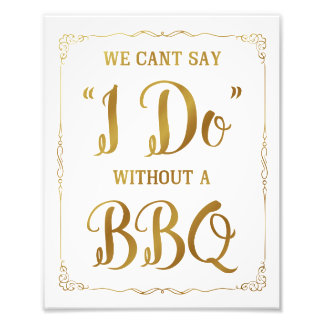 BBQ wedding sign, cant say I do with a BBQ, gold Photo Print