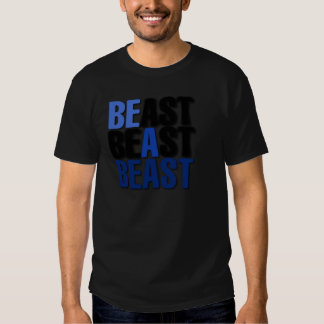 Be A Beast Shirts