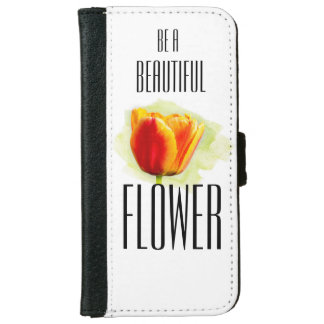 Be a Beautiful Flower [iPhone 6/6s Wallet Case]
