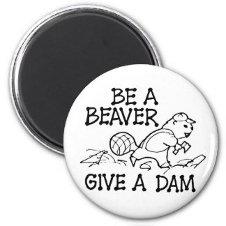 Be a Beaver Give a Dam Magnet