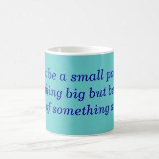 Be a big part of something small mug