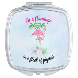 Be a Flamingo in a Flock of Pigeons Makeup Mirror
