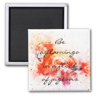 Be a flamingo in a flock of pigeons // watercolor magnet