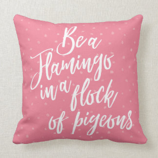 Be a Flamingo Throw Pillow