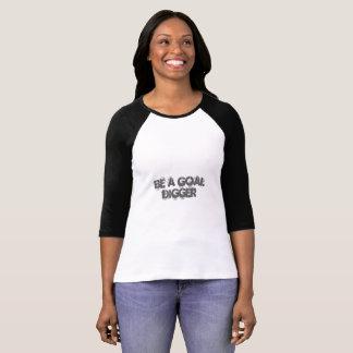 Be a Goal Digger T-Shirt