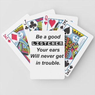 be a good listener.your ears will never get in tro bicycle playing cards